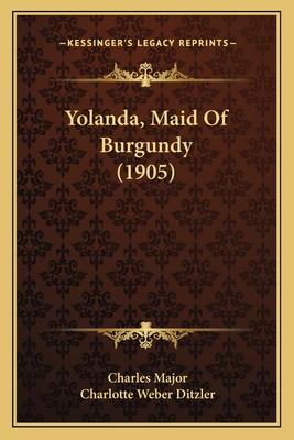 Yolanda, Maid of Burgundy (1905) Yolanda, Maid of Burgundy (1905) - Major, Charles, and Ditzler, Charlotte Weber (Illustrator)