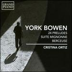 York Bowen: 24 Preludes; Suite Mignonne; Berceuse
