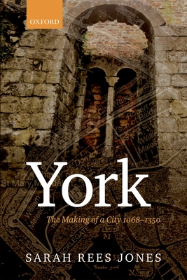 York: The Making of a City 1068-1350 - Rees Jones, Sarah