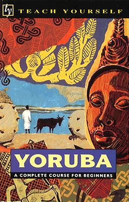 Yoruba: A Complete Course for Beginners - Passport Books, and Rowlands, E C