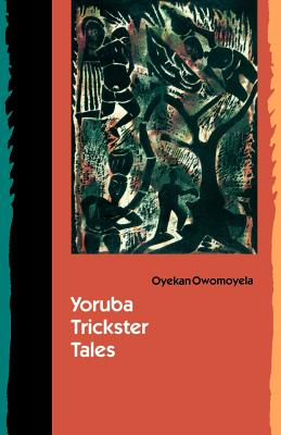 Yoruba Trickster Tales - Owomoyela, Oyekan, Professor