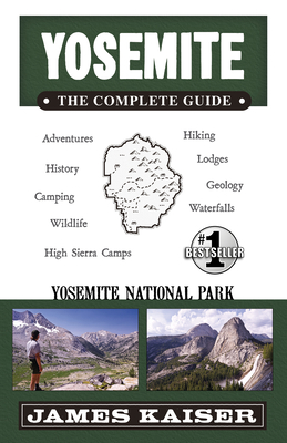 Yosemite: The Complete Guide: Yosemite National Park - Kaiser, James