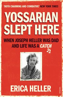 Yossarian Slept Here: When Joseph Heller Was Dad and Life Was a Catch-22 - Heller, Erica