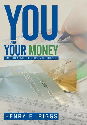 You and Your Money: Making Sense of Personal Finance - Riggs, Henry E