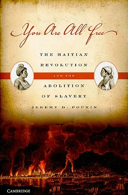 You Are All Free: The Haitian Revolution and the Abolition of Slavery - Popkin, Jeremy D, Professor