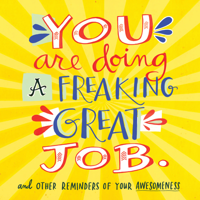 You Are Doing A Freaking Great Job.: And Other Reminders of Your Awesomeness - Chronicle Books