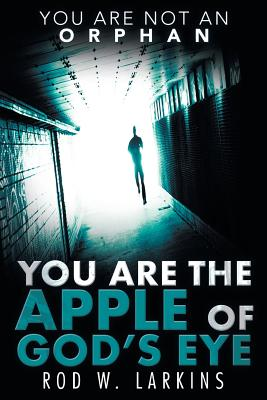 You Are the Apple of God's Eye: You Are Not an Orphan - Larkins, Rod W