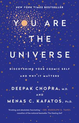 You Are the Universe: Discovering Your Cosmic Self and Why It Matters - Chopra, Deepak, MD, and Kafatos, Menas C