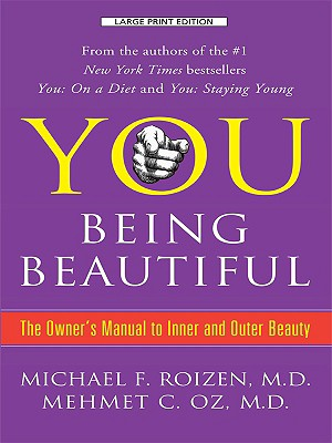 You Being Beautiful: The Owner's Manual to Inner and Outer Beauty - Oz, Mehmet C, M.D., and Roizen, Michael F, M.D., and Spiker, Ted
