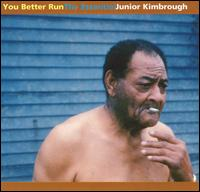 You Better Run: The Essential Junior Kimbrough - Junior Kimbrough