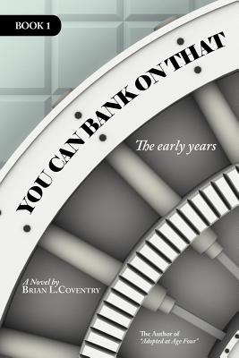 You Can Bank on That Book 1: The Early Years - Coventry, Brian L
