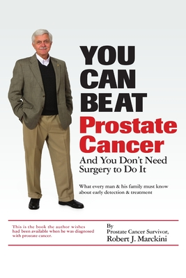 You Can Beat Prostate Cancer - Marckini, Robert J