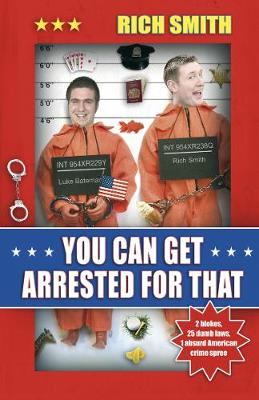 You Can Get Arrested for That - Smith, Rich
