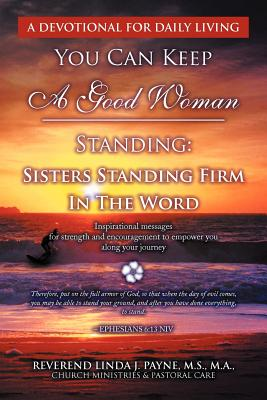You Can Keep a Good Woman Standing: Sisters Standing Firm in the Word: Sisters Standing Firm in the Word - Payne, Linda J