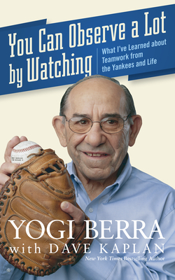 You Can Observe a Lot by Watching: What I've Learned about Teamwork from the Yankees and Life - Berra, Yogi, and Kaplan, Dave H