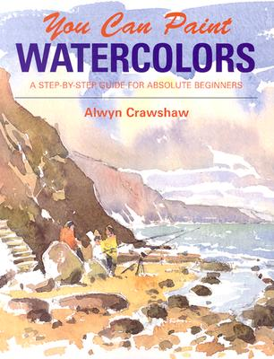 You Can Paint Watercolors - Cranshaw, Alwyn, and Crawshaw, Alwyn