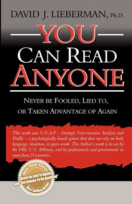 You Can Read Anyone: Never Be Fooled, Lied To, or Taken Advantage of Again - Lieberman, David J, Dr.