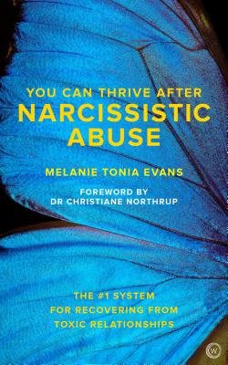 You Can Thrive After Narcissistic Abuse: The #1 System for Recovering from Toxic Relationships - Evans, Melanie Tonia, and Northrup, Christiane (Foreword by)
