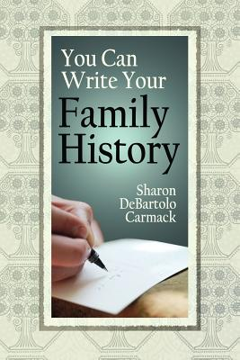 You Can Write Your Family History - Carmack, Sharon DeBartolo, C.G.R.S.