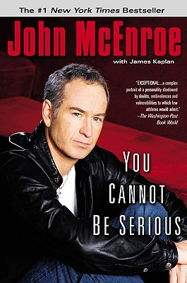 You Cannot Be Serious - McEnroe, John, and Kaplan, James