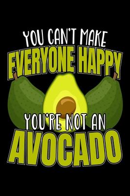 You Can't Make Everyone Happy You're Not An Avocado: 120 Seiten (6x9 Zoll) Blanko Notizbuch f?r Avocado Freunde I Guacamole Leeres Notizheft I Vegan Zeichenbuch I Vegetarier Skizzenbuch - Grabowski, Ben