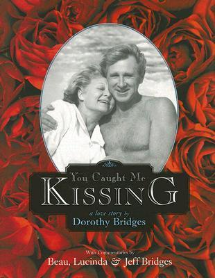 You Caught Me Kissing: A Love Story - Bridges, Dorothy