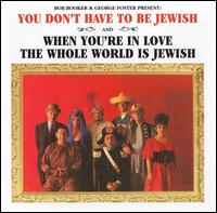 You Don't Have to Be Jewish/When You're in Love the Whole World Is Jewish - Bob Booker/George Foster Present