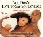 You Don't Have to Say You Love Me: Great Soul Ballads