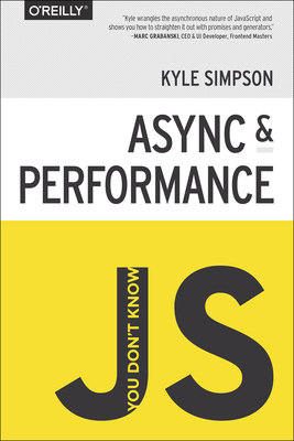 You Don't Know Js: ASYNC & Performance - Simpson, Kyle