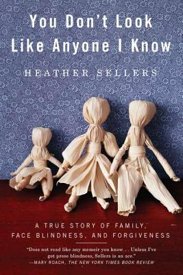 You Don't Look Like Anyone I Know: A True Story of Family, Face Blindness, and Forgiveness - Sellers, Heather