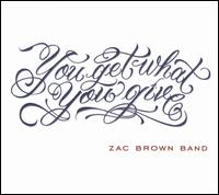 You Get What You Give [Bonus Tracks] - Zac Brown Band