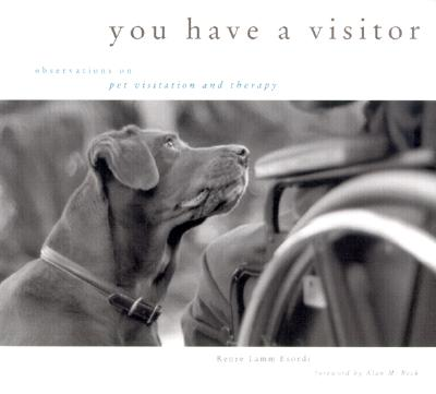 You Have a Visitor: Observations on Pet Visitation and Therapy - Esordi, Renee Lamm, and Beck, Alan M (Foreword by)
