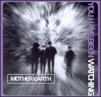 You Have Been Watching - Mother Earth