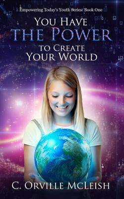 You Have the Power to Create Your World - McLeish, C Orville, and Tucker, Cynthia (Editor)