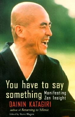 You Have to Say Something - Katagiri, Dainin, and Hagen, Steve (Editor)