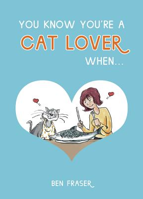 You Know You're a Cat Lover When... - Fraser, Ben