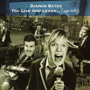 You Live and Learn...(Apparently) - Django Bates