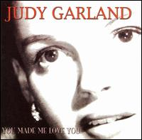 You Made Me Love You - Judy Garland