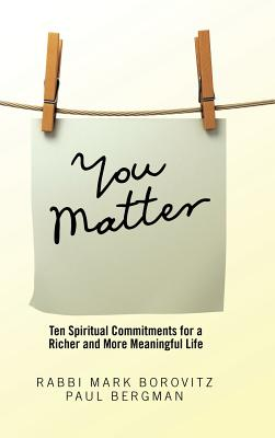 You Matter: Ten Spiritual Commitments for a Richer and More Meaningful Life - Borovitz, Rabbi Mark, and Bergman, Paul
