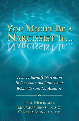 You Might Be a Narcissist If...: How to Identify Narcissism in Ourselves and Others and What We Can Do about It - Meier, Paul, Dr., MD, and M S W L C S W, and M S L M F T
