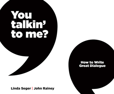 You Talkin' to Me?: How to Write Great Dialogue - Seger, Linda, and Rainey, John, and Newbern, George (Read by)