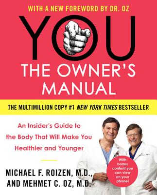 You: The Owner's Manual: An Insider's Guide to the Body That Will Make You Healthier and Younger - Oz, Mehmet C, MD, and Roizen, Michael F, MD