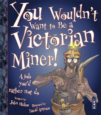 You Wouldn't Want To Be A Victorian Miner! - Malam, John
