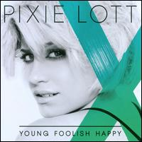 Young Foolish Happy - Pixie Lott
