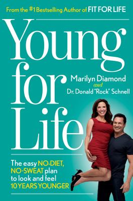 Young for Life: The Easy No-Diet, No-Sweat Plan to Look and Feel 10 Years Younger - Diamond, Marilyn, and Schnell, Donald, Dr.