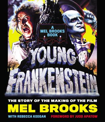 Young Frankenstein: A Mel Brooks Book: The Story of the Making of the Film - Brooks, Mel, and Apatow, Judd (Foreword by)