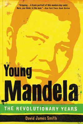 Young Mandela: The Revolutionary Years - Smith, David James