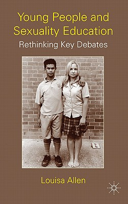 Young People and Sexuality Education: Rethinking Key Debates - Allen, L.