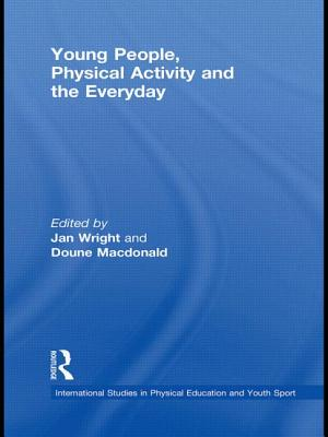 Young People, Physical Activity and the Everyday - Wright, Jan (Editor), and Macdonald, Doune (Editor)