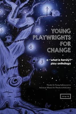 "Young Playwrights for Change: A ""What Is Family?"" Play Anthology - Theatre for Young Audiences/Usa"